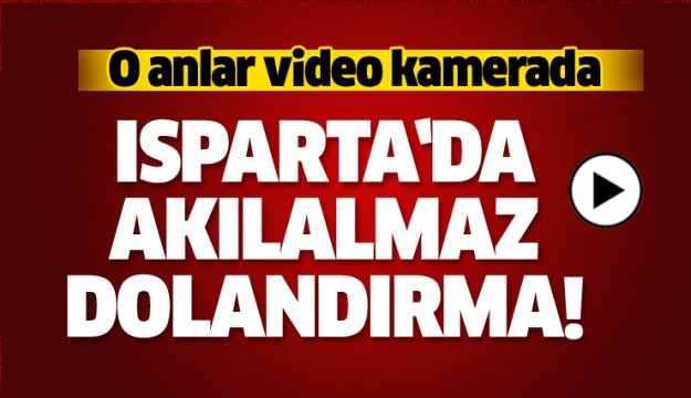 ISPARTA DOLANDIRICILIK OLAYI VİDEO HABER